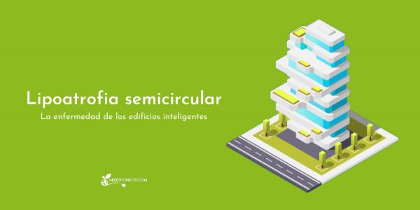Lipoatrofia semicircular, la enfermedad de los edificios inteligentes